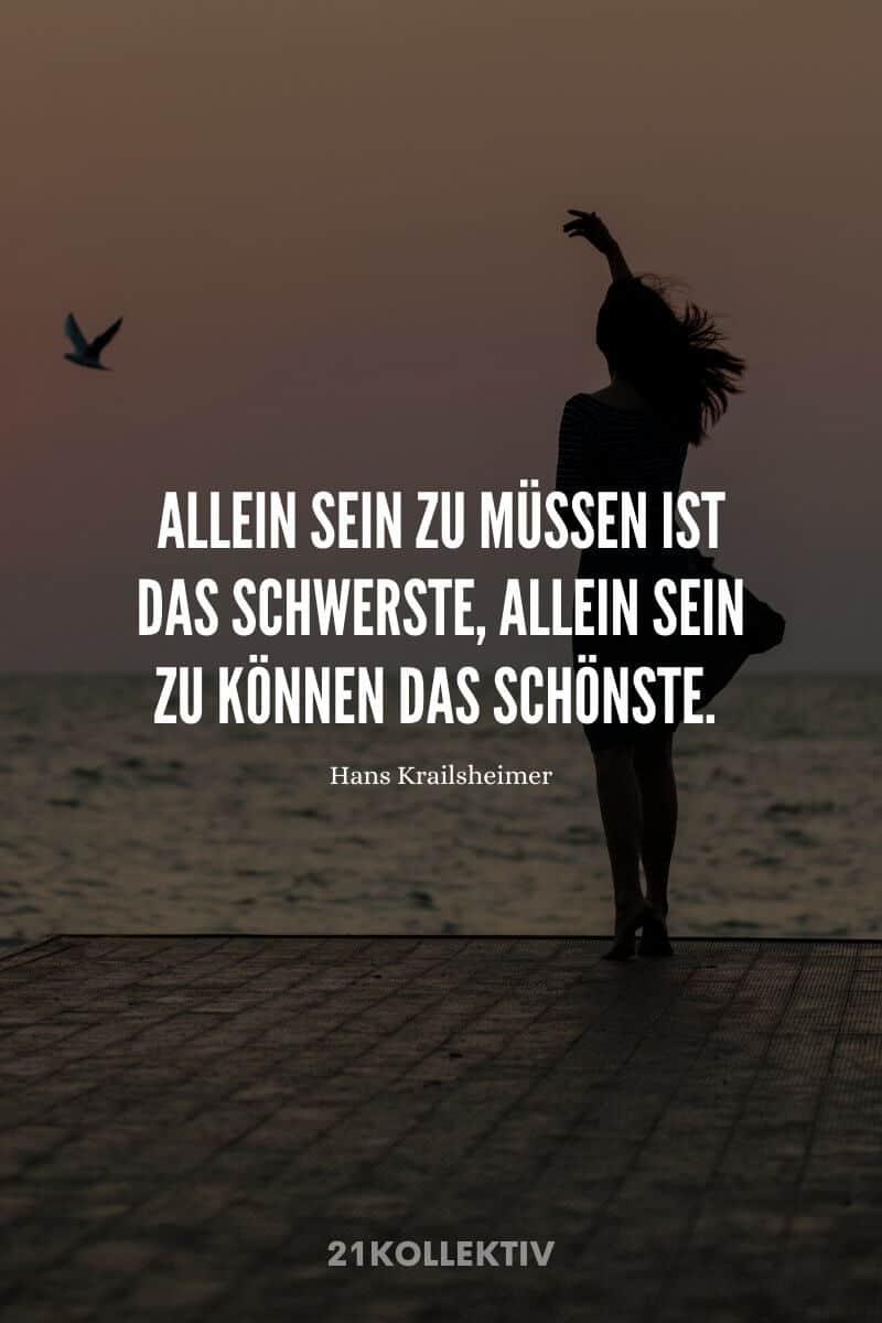 Allein sein zu müssen ist das schwerste, allein sein zu können das schönste. – Hans Krailsheimer | Der Spruch des Tages | Besuche unseren Blog, um mehr tolle Sprüche, schöne Zitate und inspirierende Lebensweisheiten zu entdecken. | 21kollektiv