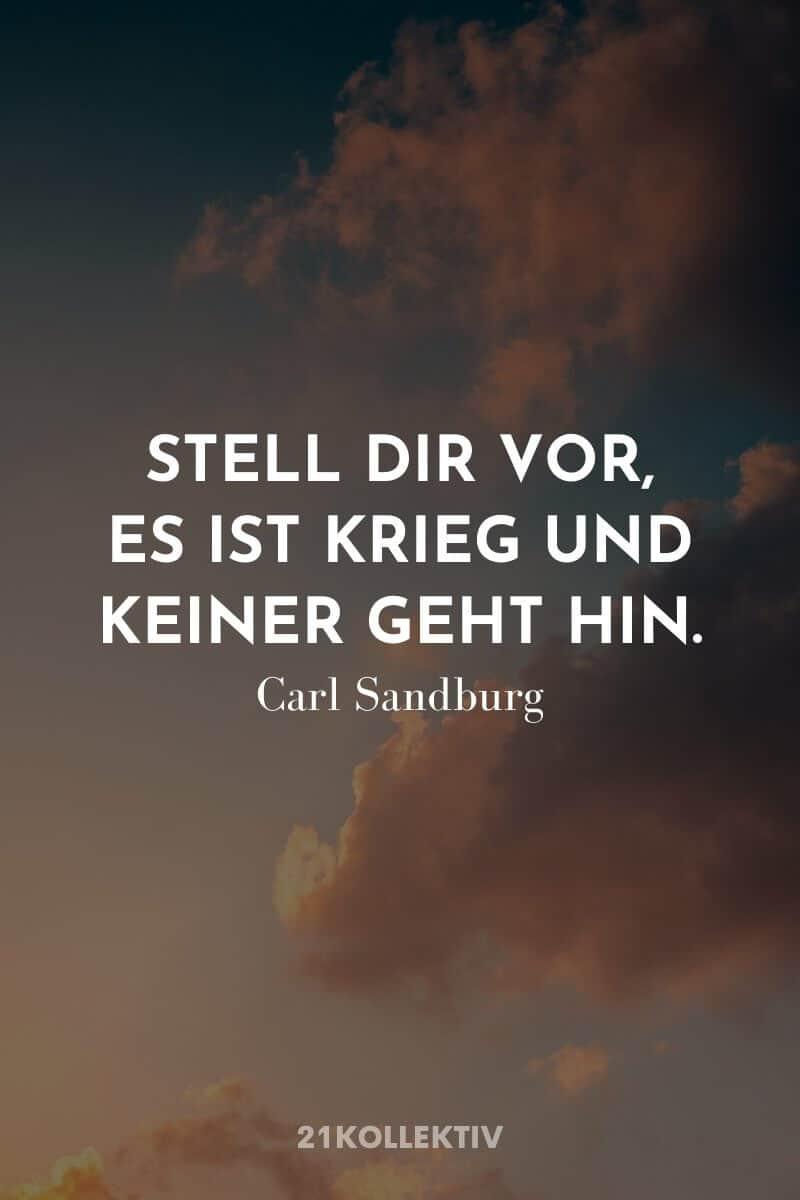 Stell dir vor, es ist Krieg und kein geht hin. – Carl Sandburg | Der Spruch des Tages | Besuche unseren Blog, um mehr tolle Sprüche, schöne Zitate und inspirierende Lebensweisheiten zu entdecken. | 21kollektiv