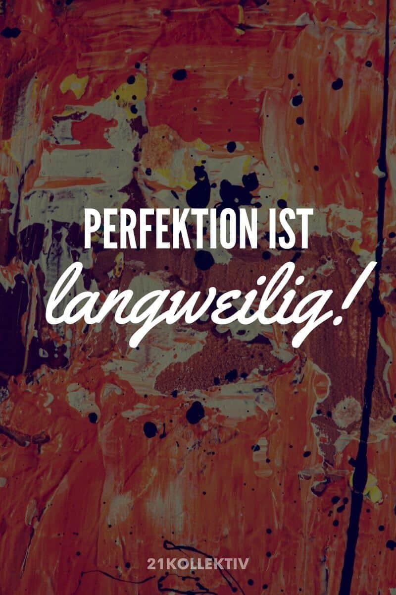 Perfektion ist langweilig! | Der Spruch des Tages | Besuche unseren Blog, um mehr tolle Sprüche, schöne Zitate und inspirierende Lebensweisheiten zu entdecken. | 21kollektiv