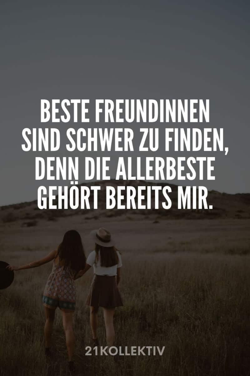 Beste Freundinnen sind schwer zu finden, denn die allerbeste gehört bereits mir.