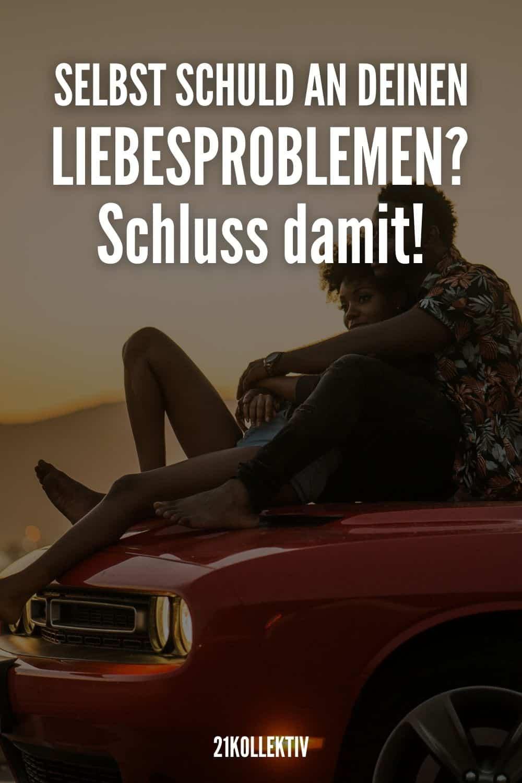 Selbst schuld an deinen Liebesproblemen? Schluss damit!
