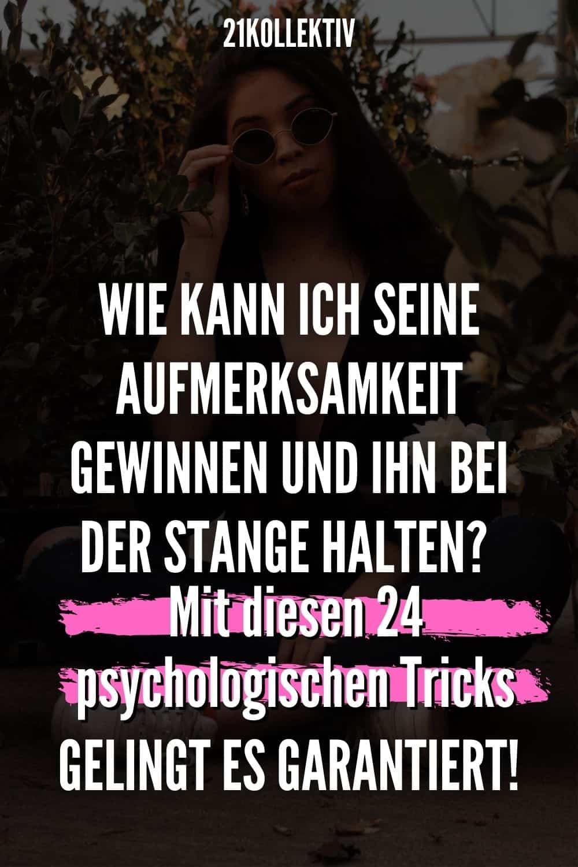Wie kann ich seine Aufmerksamkeit gewinnen und ihn bei der Stange halten? Mit diesen 24 psychologischen Tricks gelingt es garantiert!