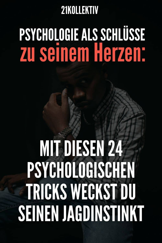 Psychologie als Schlüssel zu seinem Herzen: Mit diesen 24 psychologischen Tricks weckst du seinen Jagdinstinkt