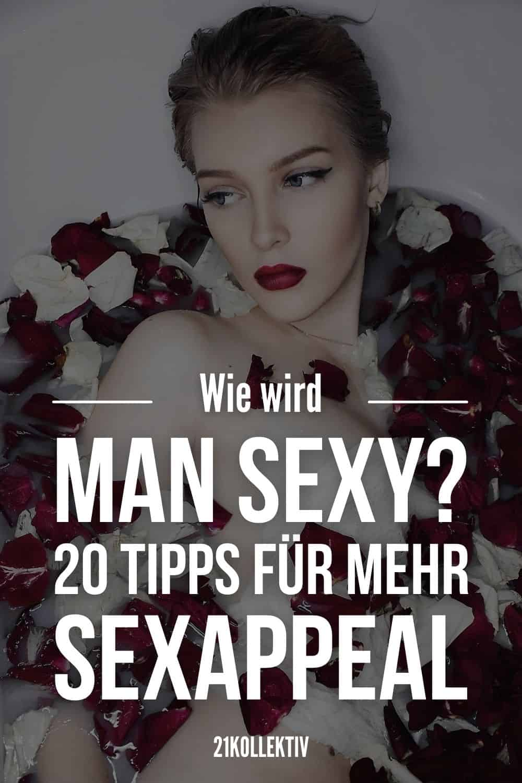 Wie wird man sexy 20 Tipps für mehr Sexappeal