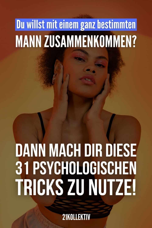 Du willst mit einem ganz bestimmten Mann zusammenkommen? Dann mach dir diese 31 psychologischen Tricks zu Nutze!